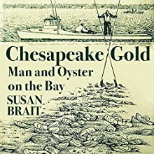 Chesapeake Gold: Man and Oyster on the Bay Audiobook by Susan Brait Narrated by MacKenzie Nikol Greenwood