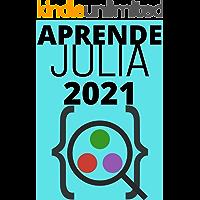APRENDE PROGRAMACION EN JULIA DE PRINCIPIANTE A EXPERTO EN 2021 (Edicion En Español) : : COMPRENDE LA PROGRAMACION…