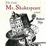 The Late Mr. Shakespeare: A Novel | Robert Nye