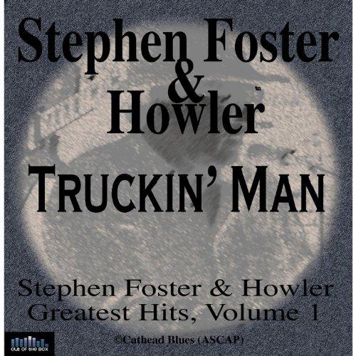 Stephen Foster & Howler Truckin' Man Greatest Hits Volume 1
