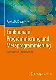 Funktionale Programmierung und Metaprogrammierung: Interaktiv in Common Lisp