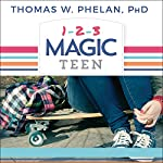 1-2-3 Magic Teen: Communicate, Connect, and Guide Your Teen to Adulthood | Thomas W. Phelan PhD