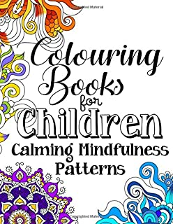 Colouring Books For Children Calming Mindfulness Patterns A Relaxing Detailed And Beautifully Illustrated
