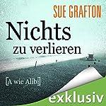 Nichts zu verlieren: [A wie Alibi] (Kinsey Millhone 1)   Sue Grafton