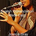 English Pronunciation Made Easy : Voice Training, Volume 6 Audiobook by Joanna Gray Narrated by Joanna Gray