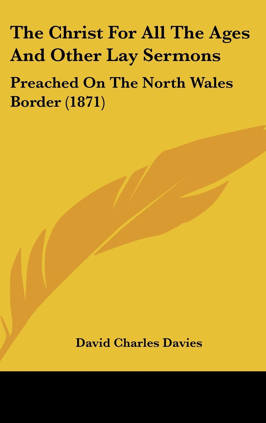 The Christ For All The Ages And Other Lay Sermons: Preached On The North Wales Border (1871) pdf epub