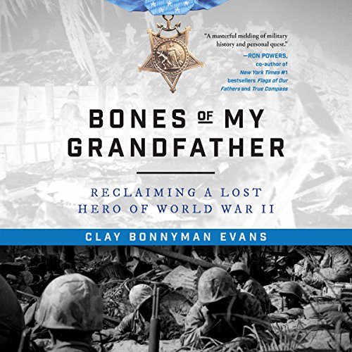 Bones of My Grandfather: Reclaiming a Lost Hero of WWII