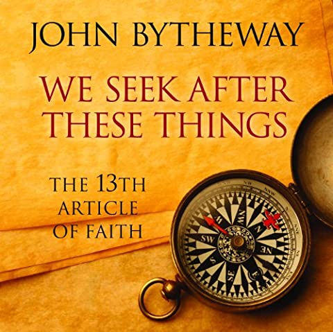 We Seek After These Things: The 13th Article of Faith (John Bytheway Audio)