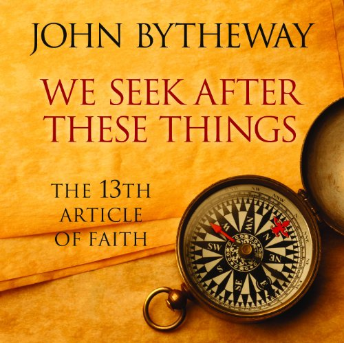 We Seek After These Things: The 13th Article of Faith (Cds Bytheway John)