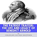 The Patriot Traitor: The Life and Legacy of Benedict Arnold Audiobook by  Charles River Editors Narrated by Sabrina Z