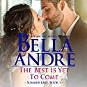 The Best Is Yet to Come: Summer Lake, Book 1 Audiobook by Bella Andre Narrated by Eva Kaminsky