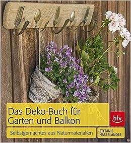 Das Deko Buch Für Garten Und Balkon Selbstgemachtes Aus
