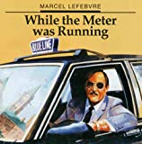 While the Meter Was Running, Marcel Lefebvre, 1896243045