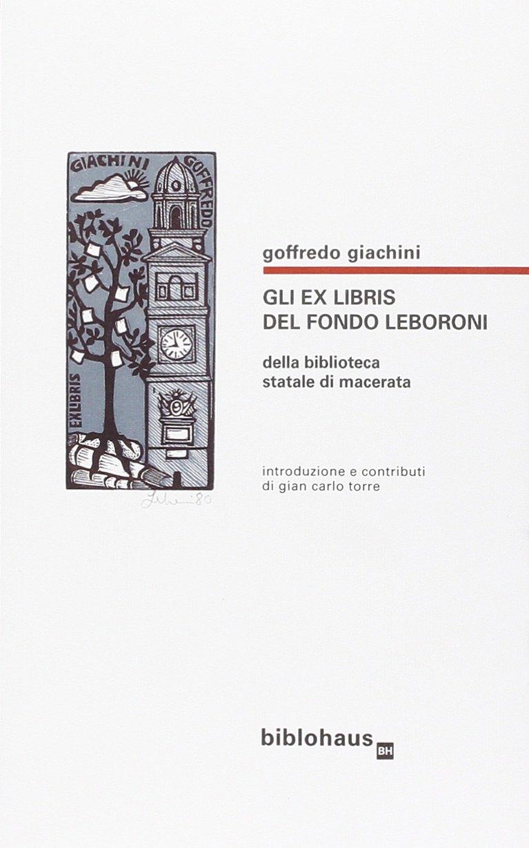 Gli exlibris del fondo Leboroni della Biblioteca statale di Macerata Copertina flessibile – 1 gen 2015 Goffredo Giachini G. Carlo Torre Biblohaus 8895844440