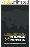 Eurasian Mission: An Introduction to Neo-Eurasianism (English Edition)