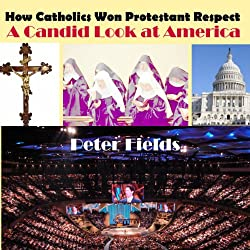 How Catholics Won Protestant Respect