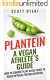 PLANTEIN: A VEGAN ATHLETE´S GUIDE - HOW TO COMBINE PLANT BASED FOODS TO REACH OPTIMUM PROTEIN NUTRITION