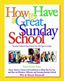img - for How to Have a Great Sunday School: Ideas, Advice, Forms and Guidelines to Help You Set Up and Run an Effective, Efficient and Exciting Sunday School book / textbook / text book