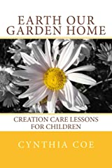 Earth Our Garden Home: Creation Care Lessons For Children Paperback