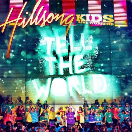 Hillsong Kids - Tell The World (2007)