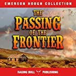 The Passing of the Frontier | Emerson Hough, Raging Bull Publishing