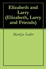 Elizabeth and Larry (Elizabeth, Larry and Friends) Kindle Edition