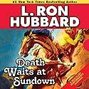 Death Waits at Sundown Audiobook by L. Ron Hubbard Narrated by Fred Tatasciore, Shannon Evans, Taron Lexton, Jim Meskimen, Tamra Meskimen, Taylor Meskimen, Phil Proctor, Michael Yurchak, R. F. Daley