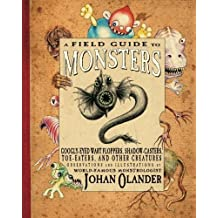 A Field Guide to Monsters: Googly-Eyed Wart Floppers, Shadow-Casters, Toe-Eaters, and Other Creatures by Johan Olander (2010-10-01)