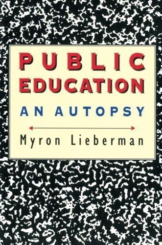 Public Education: An Autopsy by Myron Lieberman (1995-02-24)
