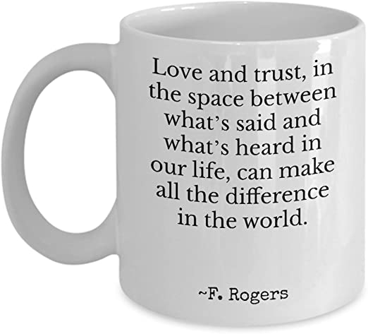 Amazon Com Mr Rogers Quote Mug Gift From Mom Dad For Teacher Student Mister Fred Rogers Love And Trust Inspirational Neighbourhood 11oz Kitchen Dining