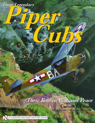 Those Legendary Piper Cubs: Their Role In War And Peace (Schiffer Military History Book) by Schiffer Pub Ltd