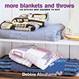 More Blankets and Throws: 100 Stylish New Squares to Knit: 100 New Great Squares to Knit