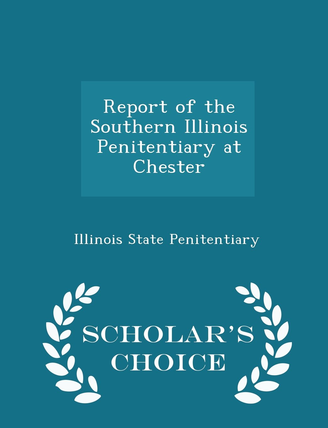 Report of the Southern Illinois Penitentiary at Chester - Scholar's Choice Edition PDF