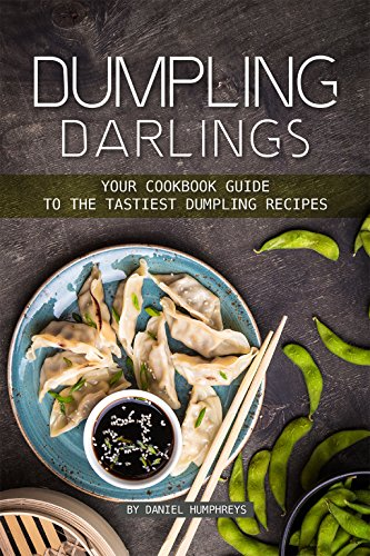 Dumpling Darlings: Your Cookbook Guide to the Tastiest Dumpling Recipes by Daniel Humphreys