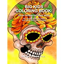 Big Kids Coloring Book: Dia de los Muertos: Sugar Skulls: 50+ Images on Double-sided Pages for Crayons and Colored Pencils