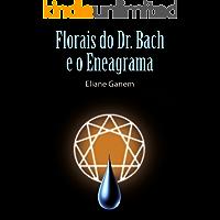 Os Florais do Dr. Bach e o Eneagrama (edição atualizada e revisada pela Autora): (um método seguro para diagnóstico e cura)