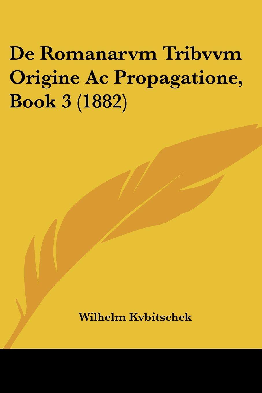 Download De Romanarvm Tribvvm Origine Ac Propagatione, Book 3 (1882) (Latin Edition) pdf epub