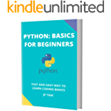 PYTHON: BASICS FOR BEGINNERS: FAST AND EASY WAY TO LEARN CODING BASICS