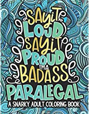 Say It Loud, Say It Proud, Paralegal Adult Coloring Book: A Funny & Snarky Paralegal Life Coloring Book, A Novelty Gift Idea For Women, Men