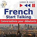 French - Start Talking : Conversations pour débutants - 30 Topics at Elementary Level: A1-A2 (Listen & Learn) | Dorota Guzik