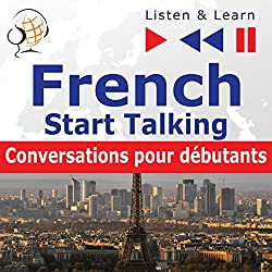 French - Start Talking : Conversations pour débutants - 30 Topics at Elementary Level: A1-A2 (Listen & Learn to Speak)