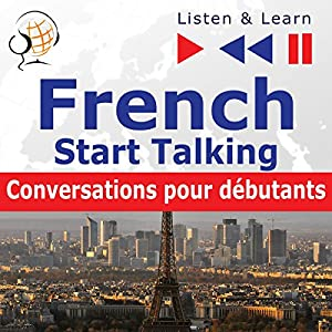French - Start Talking : Conversations pour débutants - 30 Topics at Elementary Level: A1-A2 (Listen & Learn) Hörbuch