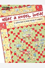 Pat Sloan's What a Novel Idea!: 12 Quick Quilts from Novelty Fabrics Paperback