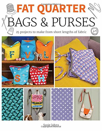 Fat Quarter: Bags & Purses: 25 Projects to Make from Short Lengths of Fabric - Fat Quarter Purse