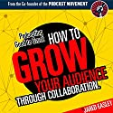 Podcasting Good to Great: How to Grow Your Audience through Collaboration Audiobook by Jared Easley Narrated by Jared Easley