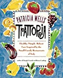 Patricia Wells' Trattoria : Healthy, Simple, Robust Fare Inspired by the Small Family Restaurants of Italy