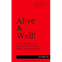 Alive & Well!: The simplicity behind getting your customers' loyalty… and keeping it. (English Edition)
