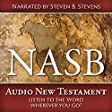 NASB Audio New Testament Audiobook by Steven B. Stevens Narrated by Steven B. Stevens
