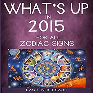 What's Up in 2015 for All Zodiac Signs Audiobook