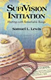 Sufi Vision and Initiation, Samuel L. Lewis, 091542410X